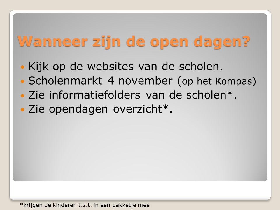 Wanneer zijn de open dagen?  Kijk op de websites van de scholen.  Scholenmarkt 4 november ( op het Kompas)  Zie informatiefolders van de scholen*.