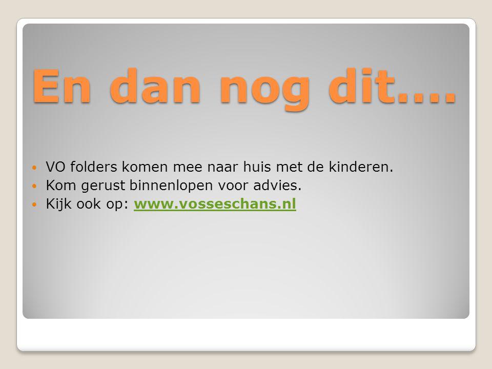 En dan nog dit….  VO folders komen mee naar huis met de kinderen.  Kom gerust binnenlopen voor advies.  Kijk ook op: www.vosseschans.nlwww.vossesch