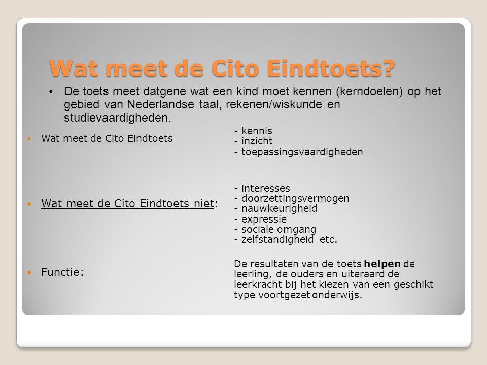 Wat meet de Cito Eindtoets?  Wat meet de Cito Eindtoets  Wat meet de Cito Eindtoets niet:  Functie: - kennis - inzicht - toepassingsvaardigheden -
