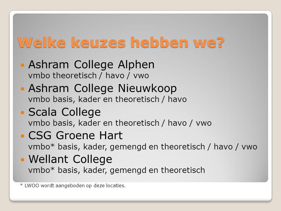 Welke keuzes hebben we?  Ashram College Alphen vmbo theoretisch / havo / vwo  Ashram College Nieuwkoop vmbo basis, kader en theoretisch / havo  Sca