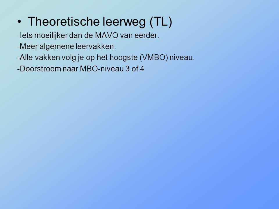 •Theoretische leerweg (TL) -Iets moeilijker dan de MAVO van eerder. -Meer algemene leervakken. -Alle vakken volg je op het hoogste (VMBO) niveau. -Doo