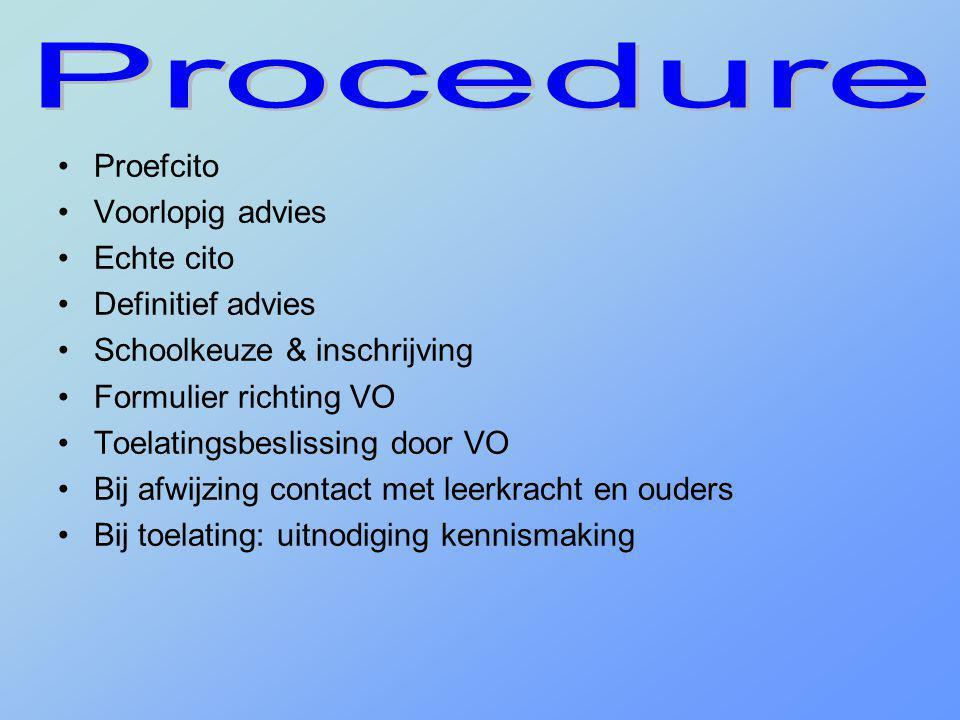 •Proefcito •Voorlopig advies •Echte cito •Definitief advies •Schoolkeuze & inschrijving •Formulier richting VO •Toelatingsbeslissing door VO •Bij afwi
