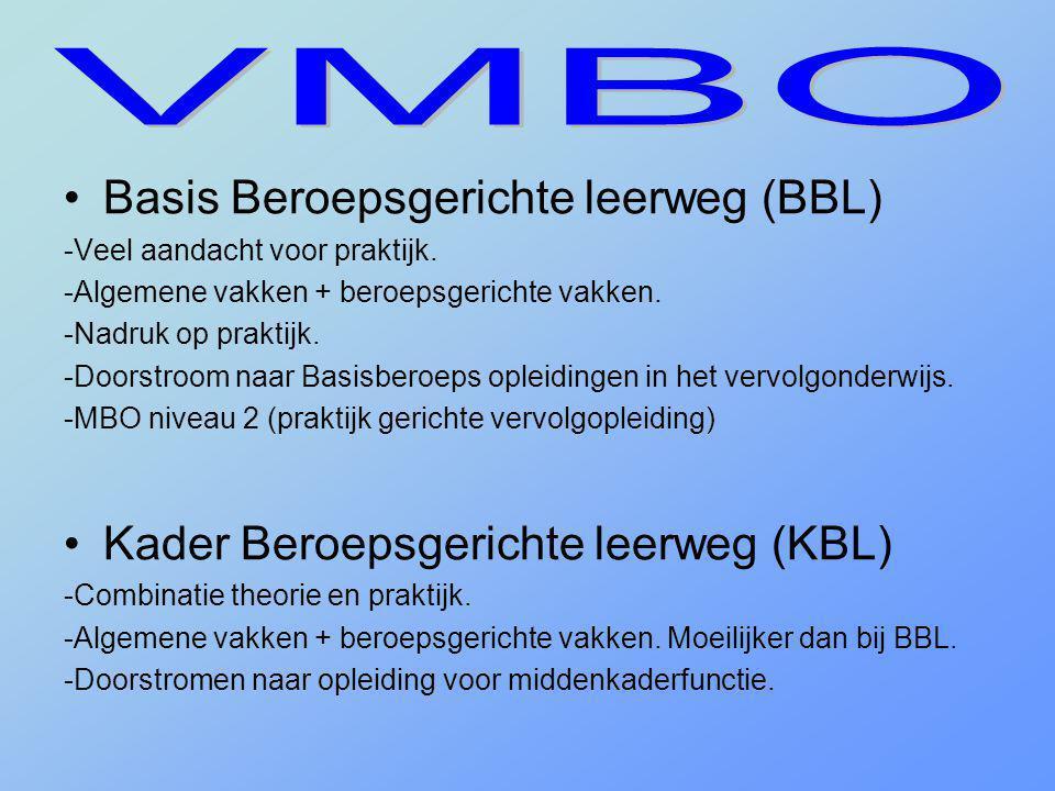 •Basis Beroepsgerichte leerweg (BBL) -Veel aandacht voor praktijk. -Algemene vakken + beroepsgerichte vakken. -Nadruk op praktijk. -Doorstroom naar Ba