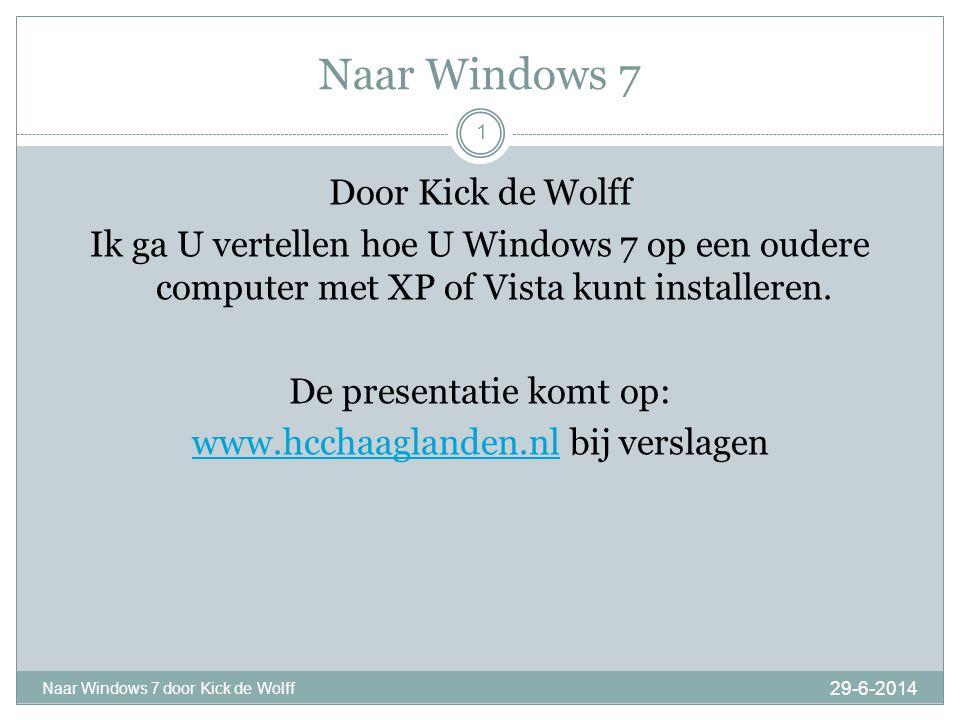 Naar Windows 7 29-6-2014 Naar Windows 7 door Kick de Wolff 1 Door Kick de Wolff Ik ga U vertellen hoe U Windows 7 op een oudere computer met XP of Vista kunt installeren.