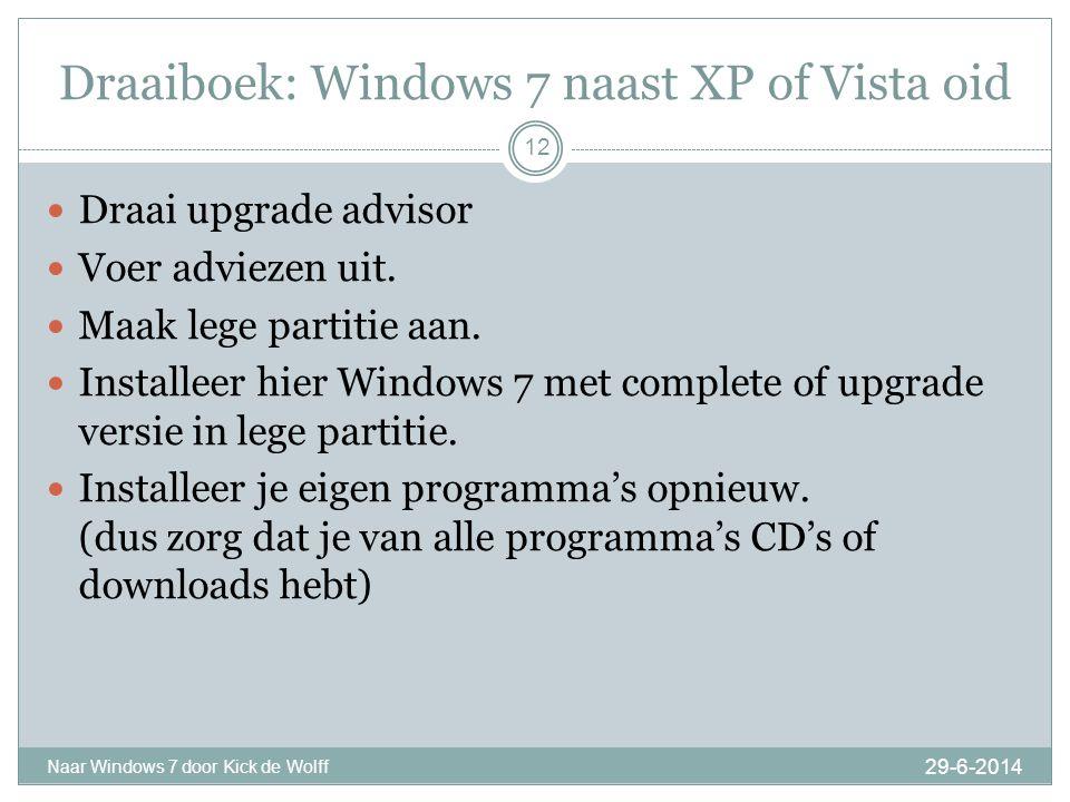 Draaiboek: Windows 7 naast XP of Vista oid 29-6-2014 Naar Windows 7 door Kick de Wolff 12  Draai upgrade advisor  Voer adviezen uit.