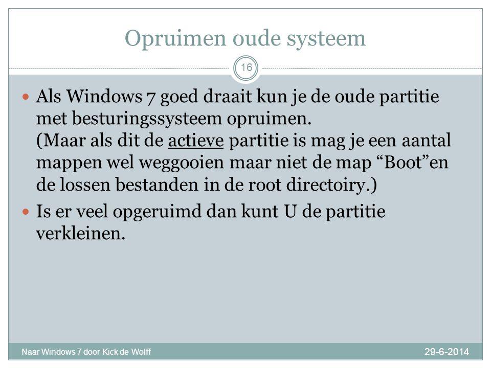 Opruimen oude systeem 29-6-2014 Naar Windows 7 door Kick de Wolff 16  Als Windows 7 goed draait kun je de oude partitie met besturingssysteem opruimen.
