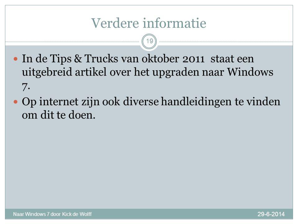 Verdere informatie 29-6-2014 Naar Windows 7 door Kick de Wolff 19  In de Tips & Trucks van oktober 2011 staat een uitgebreid artikel over het upgraden naar Windows 7.
