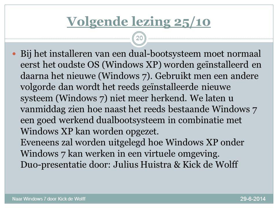 Volgende lezing 25/10 29-6-2014 Naar Windows 7 door Kick de Wolff 20  Bij het installeren van een dual-bootsysteem moet normaal eerst het oudste OS (Windows XP) worden geïnstalleerd en daarna het nieuwe (Windows 7).