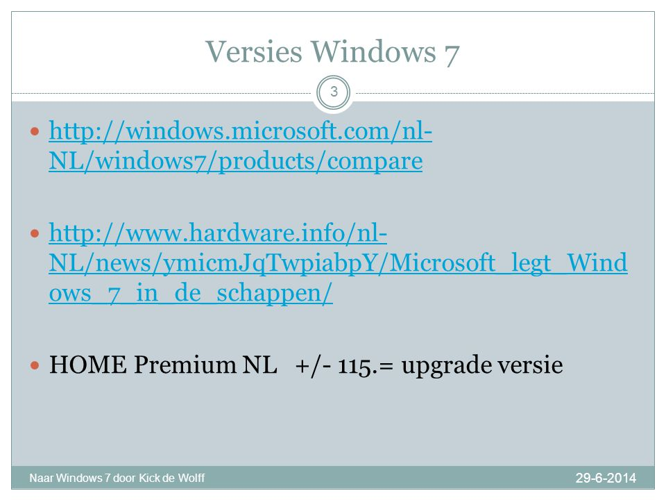 Versies Windows 7 29-6-2014 Naar Windows 7 door Kick de Wolff 3  http://windows.microsoft.com/nl- NL/windows7/products/compare http://windows.microso