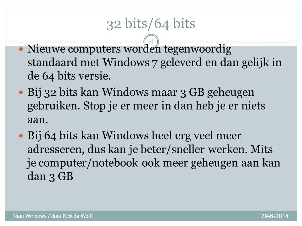 32 bits/64 bits 29-6-2014 Naar Windows 7 door Kick de Wolff 4  Nieuwe computers worden tegenwoordig standaard met Windows 7 geleverd en dan gelijk in de 64 bits versie.