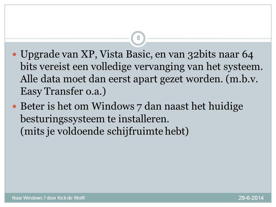 29-6-2014 Naar Windows 7 door Kick de Wolff 8  Upgrade van XP, Vista Basic, en van 32bits naar 64 bits vereist een volledige vervanging van het systeem.