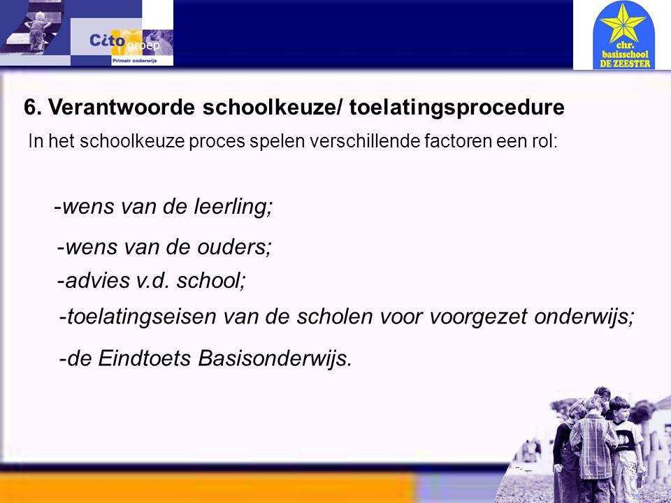Informatie avond – CITO 11-01-06 6. Verantwoorde schoolkeuze/ toelatingsprocedure In het schoolkeuze proces spelen verschillende factoren een rol: -we