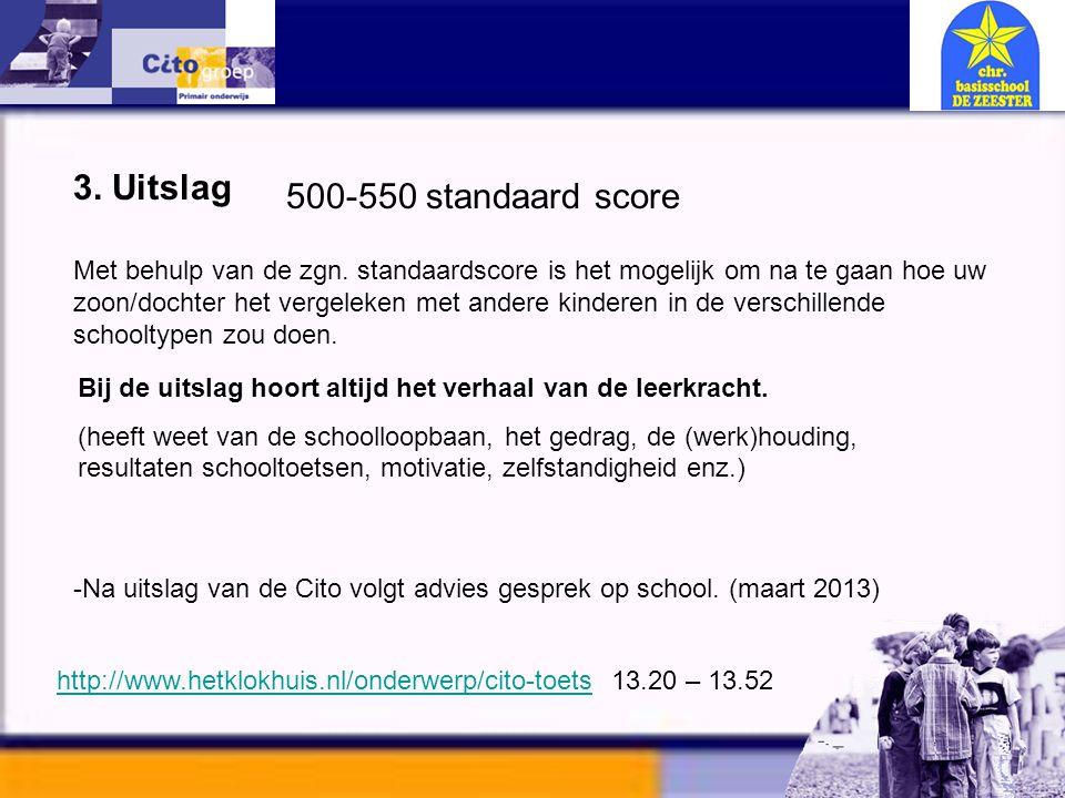 3. Uitslag 500-550 standaard score Met behulp van de zgn. standaardscore is het mogelijk om na te gaan hoe uw zoon/dochter het vergeleken met andere k