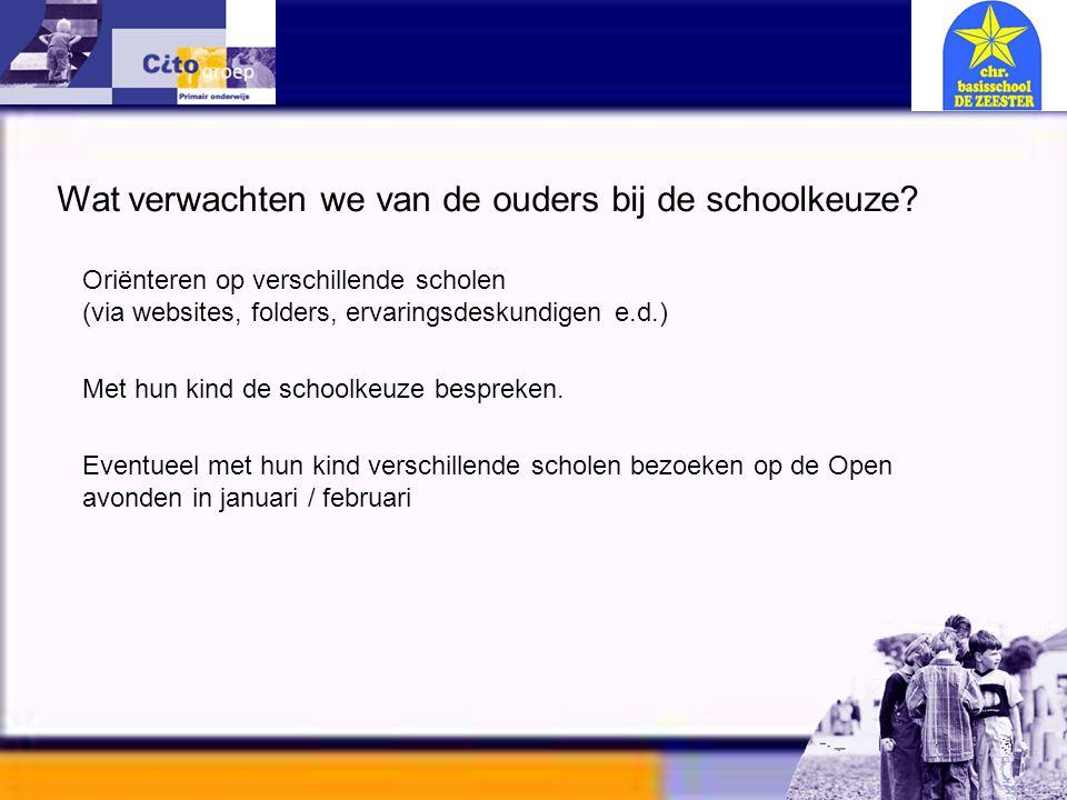 Informatie avond – CITO 11-01-06 Wat verwachten we van de ouders bij de schoolkeuze? Oriënteren op verschillende scholen (via websites, folders, ervar