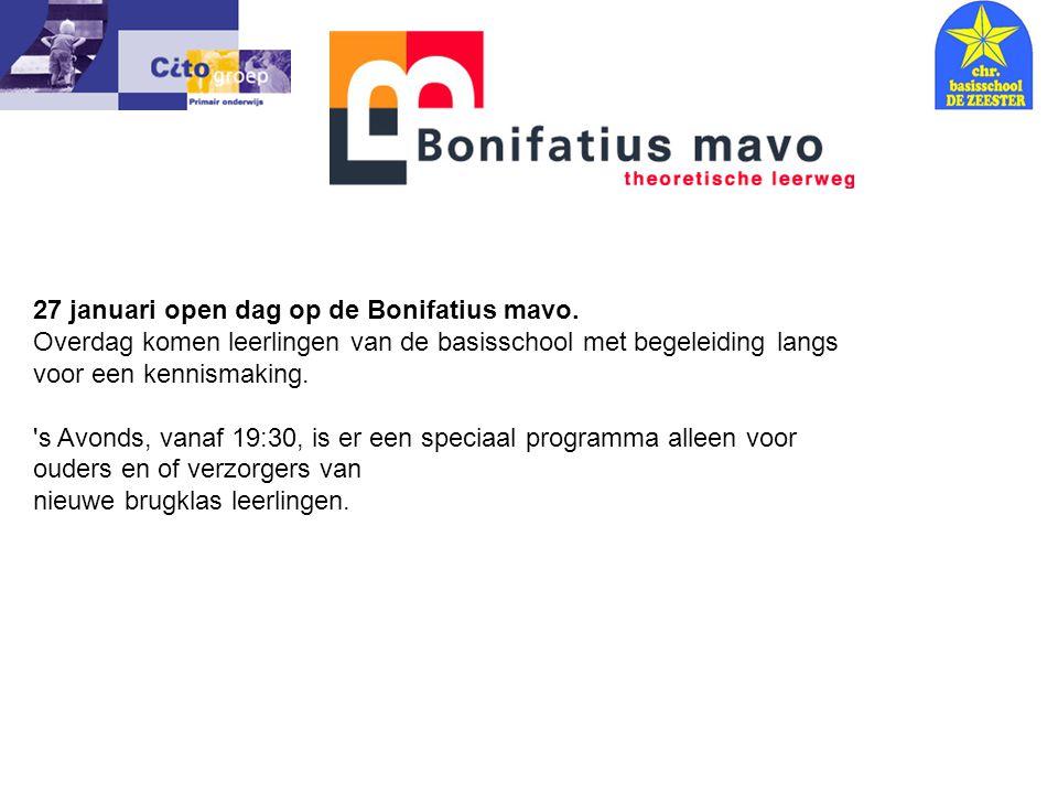 Informatie avond – CITO 18-01-06 27 januari open dag op de Bonifatius mavo. Overdag komen leerlingen van de basisschool met begeleiding langs voor een