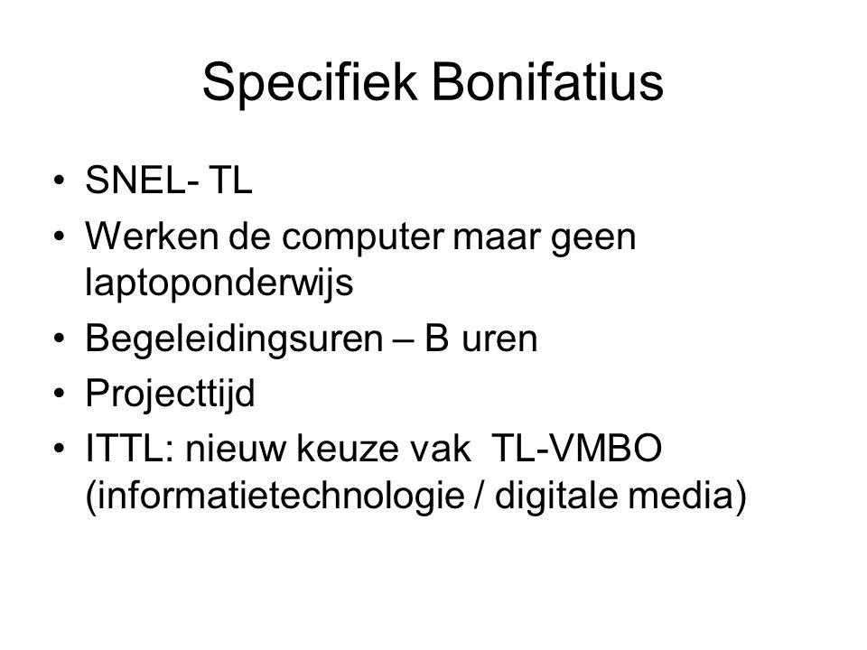 Specifiek Bonifatius •SNEL- TL •Werken de computer maar geen laptoponderwijs •Begeleidingsuren – B uren •Projecttijd •ITTL: nieuw keuze vak TL-VMBO (i