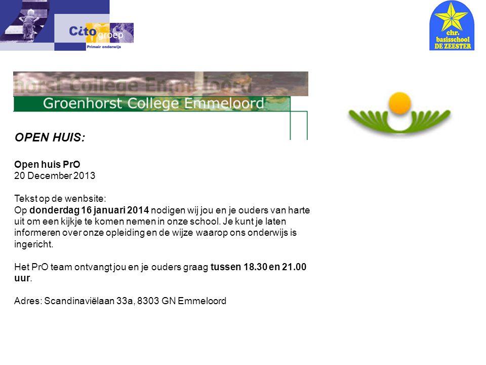 Informatie avond – CITO 18-01-06 OPEN HUIS: Open huis PrO 20 December 2013 Tekst op de wenbsite: Op donderdag 16 januari 2014 nodigen wij jou en je ou
