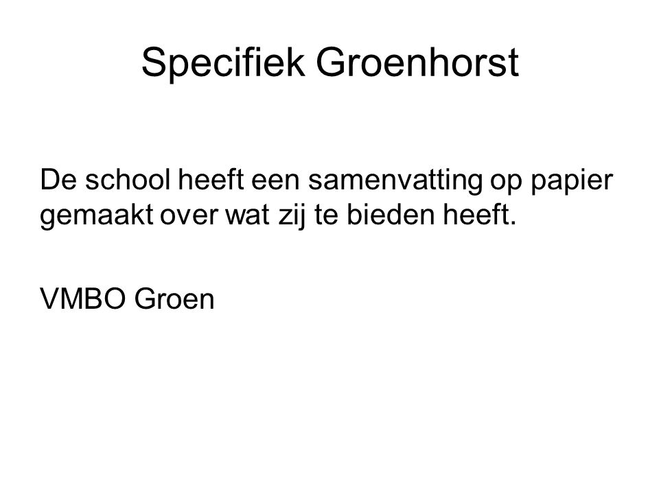 Specifiek Groenhorst De school heeft een samenvatting op papier gemaakt over wat zij te bieden heeft. VMBO Groen