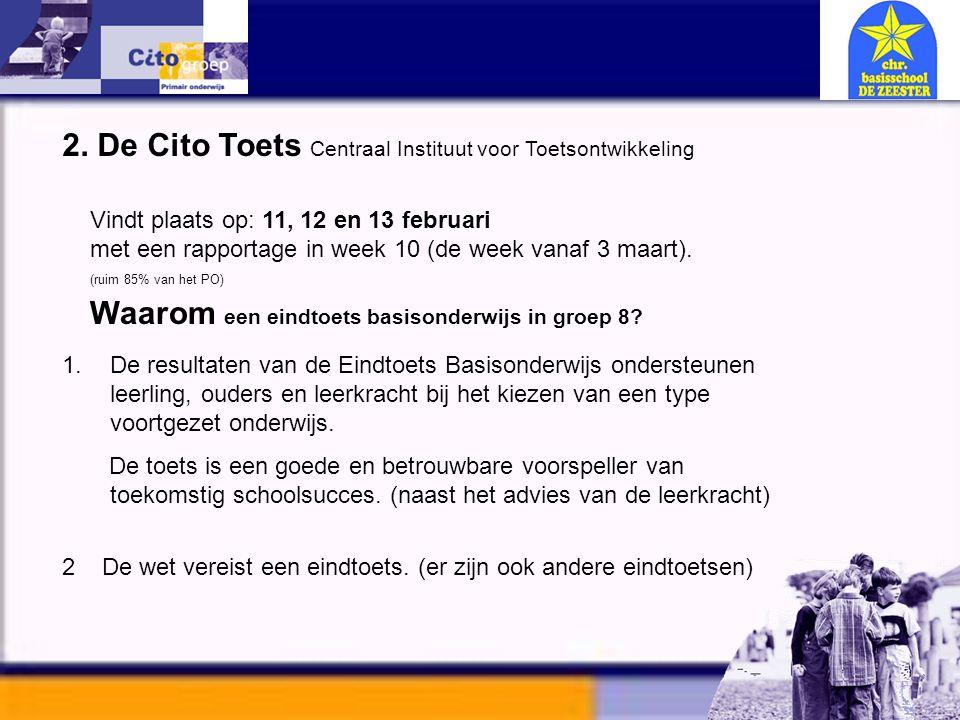 2. De Cito Toets Centraal Instituut voor Toetsontwikkeling Vindt plaats op: 11, 12 en 13 februari met een rapportage in week 10 (de week vanaf 3 maart