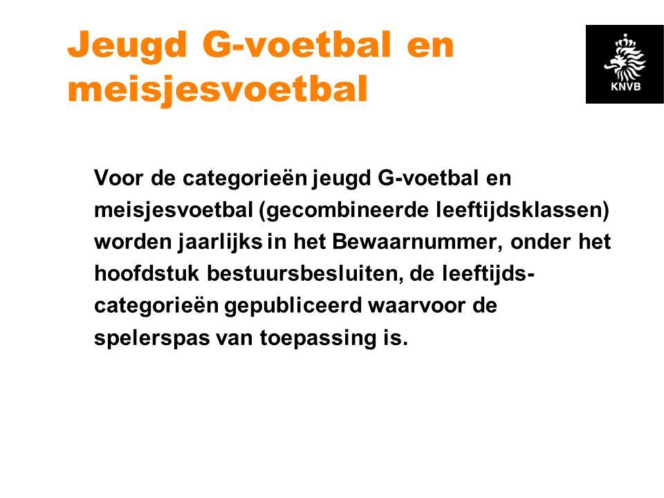 Jeugd G-voetbal en meisjesvoetbal Voor de categorieën jeugd G-voetbal en meisjesvoetbal (gecombineerde leeftijdsklassen) worden jaarlijks in het Bewaa