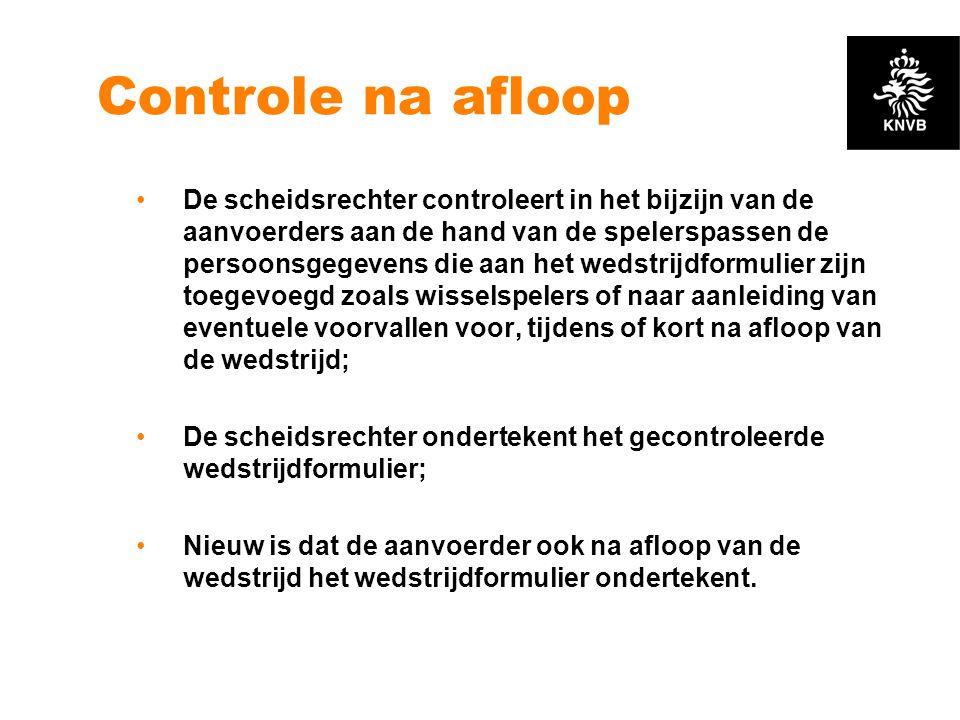 Controle na afloop •De scheidsrechter controleert in het bijzijn van de aanvoerders aan de hand van de spelerspassen de persoonsgegevens die aan het w