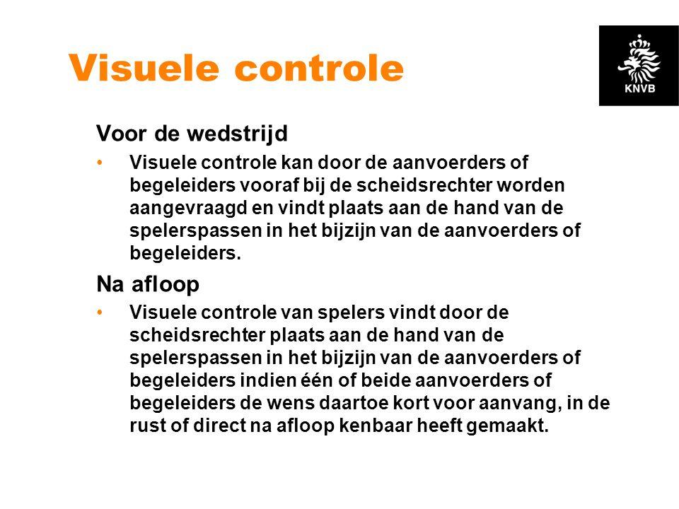 Visuele controle Voor de wedstrijd •Visuele controle kan door de aanvoerders of begeleiders vooraf bij de scheidsrechter worden aangevraagd en vindt p