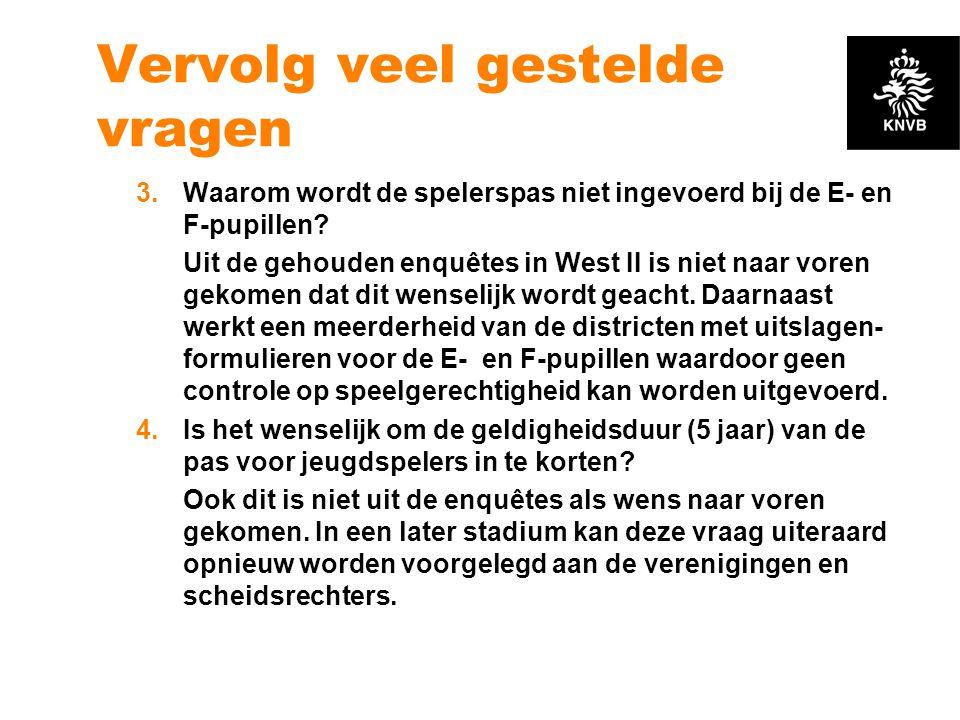 Vervolg veel gestelde vragen 3.Waarom wordt de spelerspas niet ingevoerd bij de E- en F-pupillen? Uit de gehouden enquêtes in West II is niet naar vor