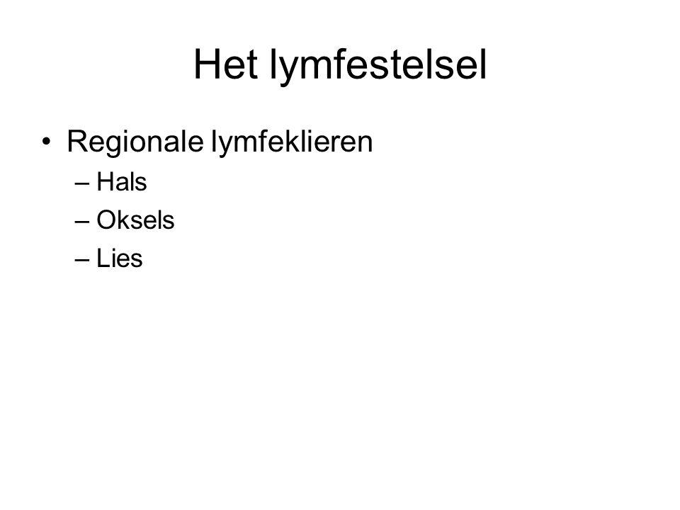 Het lymfestelsel •Regionale lymfeklieren –Hals –Oksels –Lies