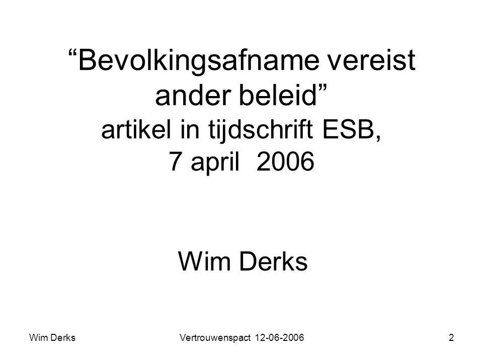 Wim DerksVertrouwenspact 12-06-20062 Bevolkingsafname vereist ander beleid artikel in tijdschrift ESB, 7 april 2006 Wim Derks