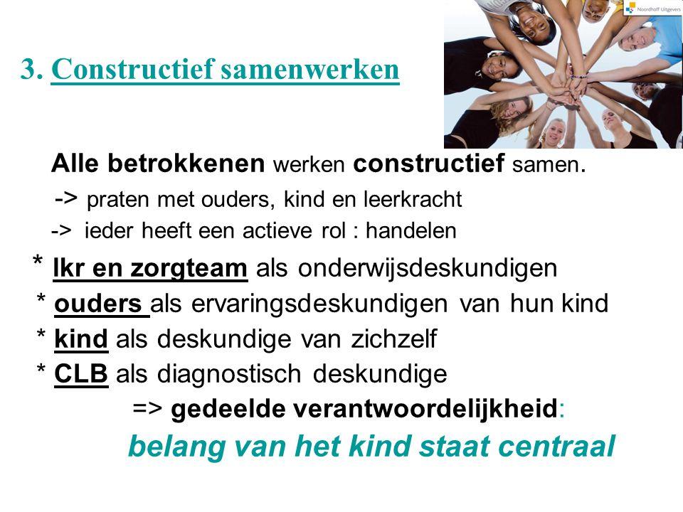 3.Constructief samenwerken Alle betrokkenen werken constructief samen.