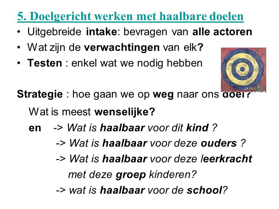 Doelgericht werken •Wat is de vraag.(leraar, ouders, kind) •Wat zijn wensen.