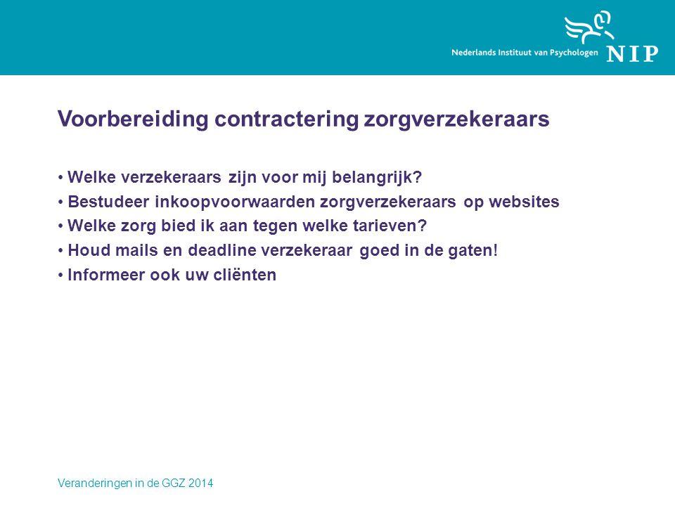 Voorbereiding contractering zorgverzekeraars • Welke verzekeraars zijn voor mij belangrijk? • Bestudeer inkoopvoorwaarden zorgverzekeraars op websites