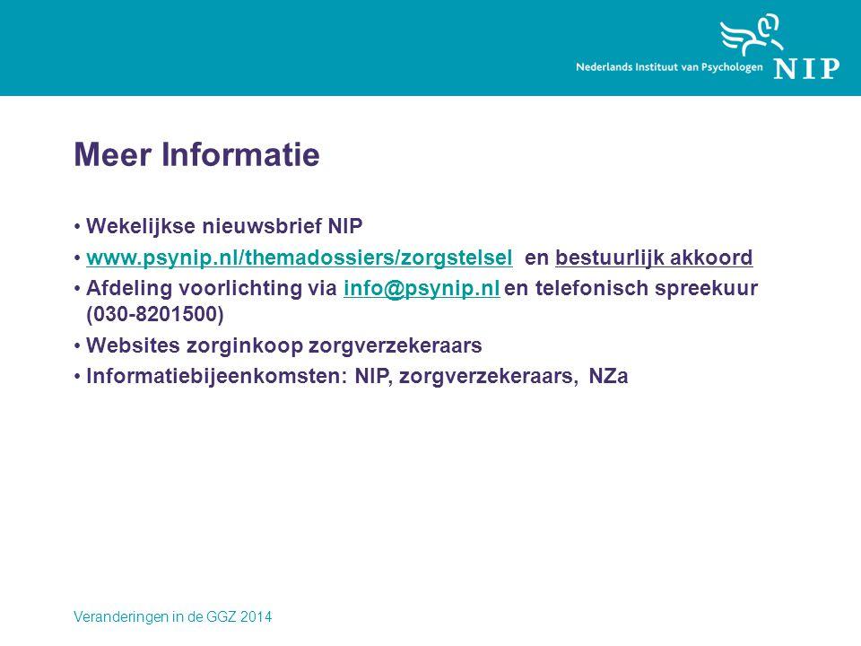 Meer Informatie • Wekelijkse nieuwsbrief NIP • www.psynip.nl/themadossiers/zorgstelsel en bestuurlijk akkoord www.psynip.nl/themadossiers/zorgstelsel • Afdeling voorlichting via info@psynip.nl en telefonisch spreekuur (030-8201500)info@psynip.nl • Websites zorginkoop zorgverzekeraars • Informatiebijeenkomsten: NIP, zorgverzekeraars, NZa Veranderingen in de GGZ 2014