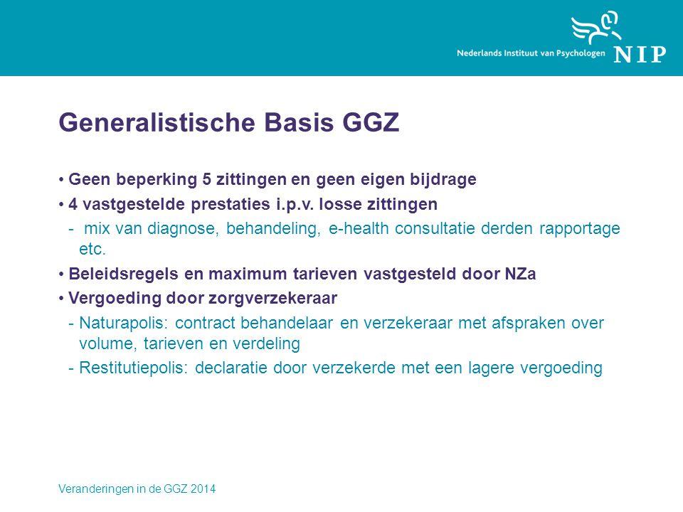 Generalistische Basis GGZ • Geen beperking 5 zittingen en geen eigen bijdrage • 4 vastgestelde prestaties i.p.v. losse zittingen - mix van diagnose, b