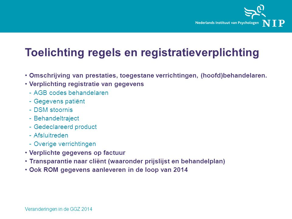 Toelichting regels en registratieverplichting • Omschrijving van prestaties, toegestane verrichtingen, (hoofd)behandelaren. • Verplichting registratie