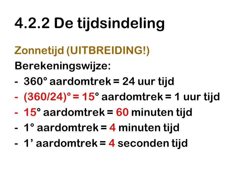 4.2.2 De tijdsindeling Zonnetijd (UITBREIDING!) Berekeningswijze: -360° aardomtrek = 24 uur tijd -(360/24)° = 15° aardomtrek = 1 uur tijd -15° aardomt