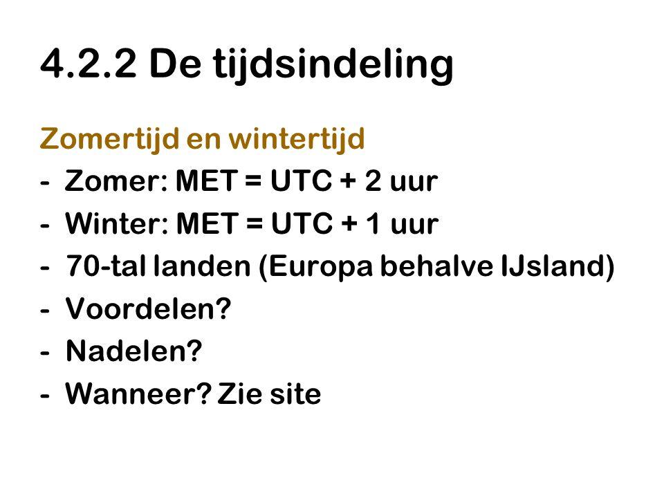 4.2.2 De tijdsindeling Zomertijd en wintertijd -Zomer: MET = UTC + 2 uur -Winter: MET = UTC + 1 uur -70-tal landen (Europa behalve IJsland) -Voordelen
