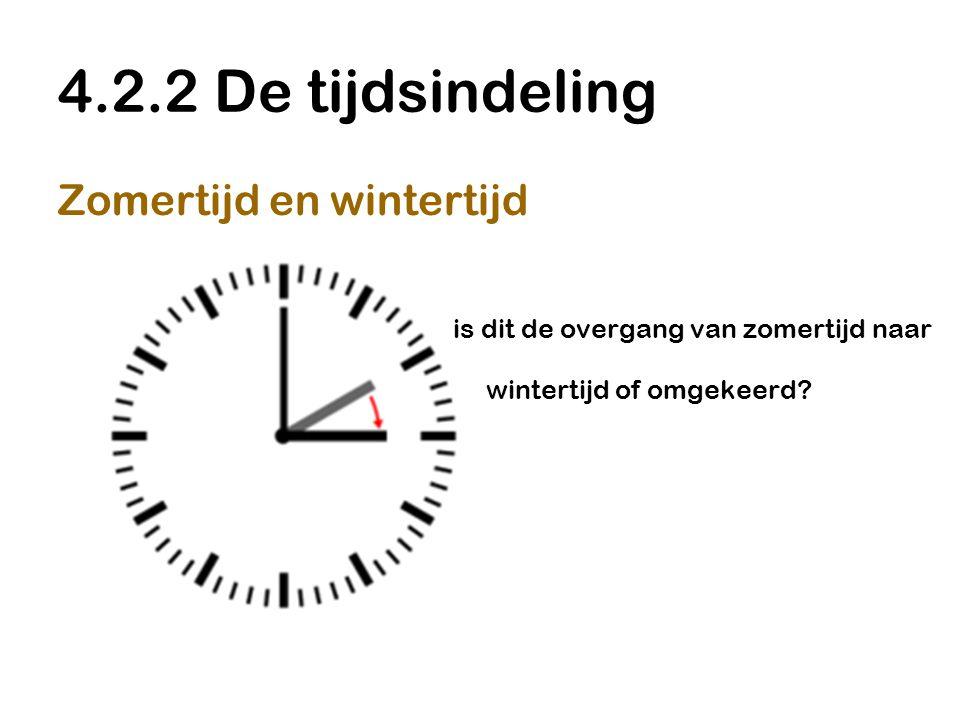 4.2.2 De tijdsindeling Zomertijd en wintertijd is dit de overgang van zomertijd naar wintertijd of omgekeerd?
