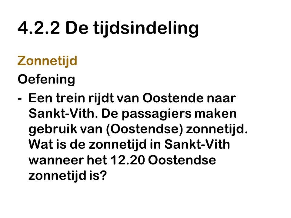4.2.2 De tijdsindeling Zonnetijd Oefening - Een trein rijdt van Oostende naar Sankt-Vith. De passagiers maken gebruik van (Oostendse) zonnetijd. Wat i
