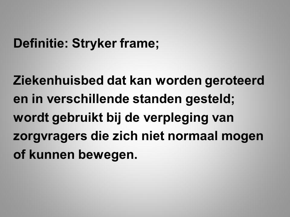 Definitie: Stryker frame; Ziekenhuisbed dat kan worden geroteerd en in verschillende standen gesteld; wordt gebruikt bij de verpleging van zorgvragers