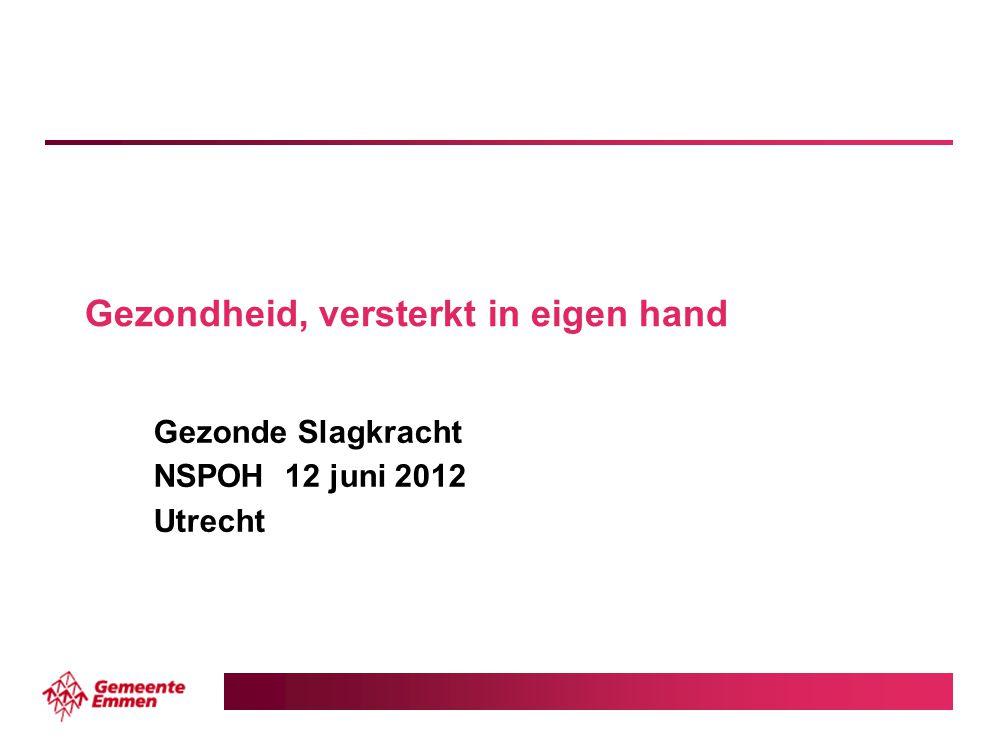 Gezondheid, versterkt in eigen hand Gezonde Slagkracht NSPOH 12 juni 2012 Utrecht