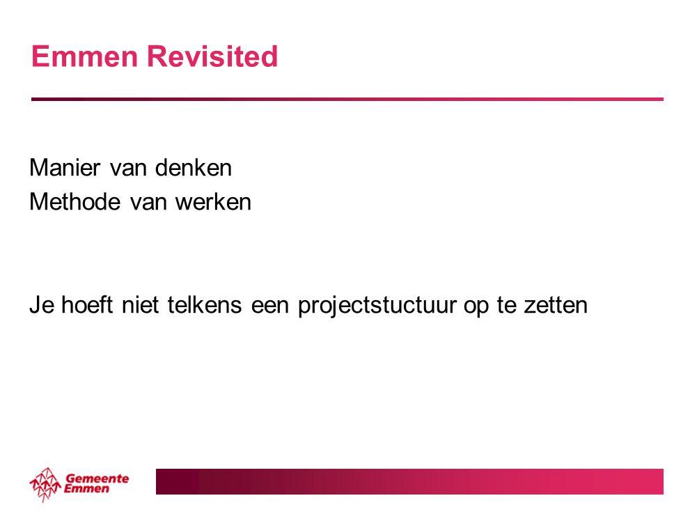 Emmen Revisited Manier van denken Methode van werken Je hoeft niet telkens een projectstuctuur op te zetten