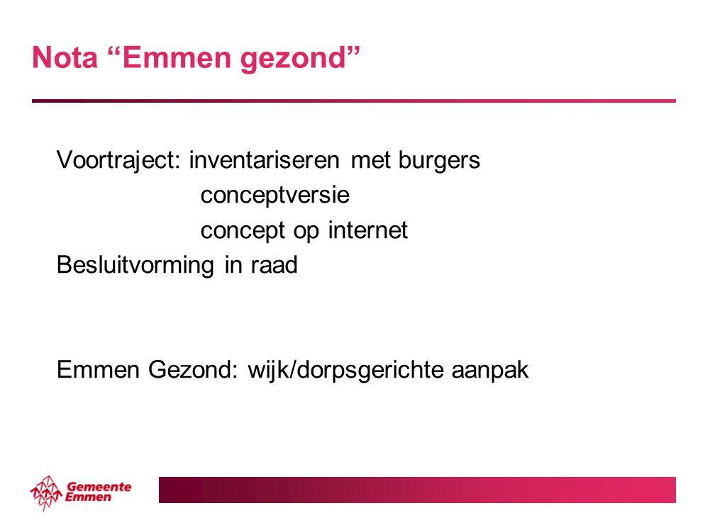 """Nota """"Emmen gezond"""" Voortraject: inventariseren met burgers conceptversie concept op internet Besluitvorming in raad Emmen Gezond: wijk/dorpsgerichte"""