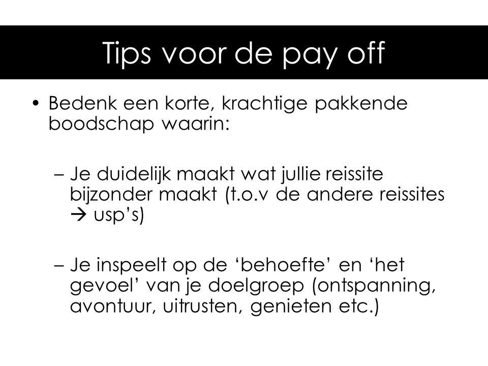 Tips voor de pay-off •Bedenk een korte, krachtige pakkende boodschap waarin: –Je duidelijk maakt wat jullie reissite bijzonder maakt (t.o.v de andere