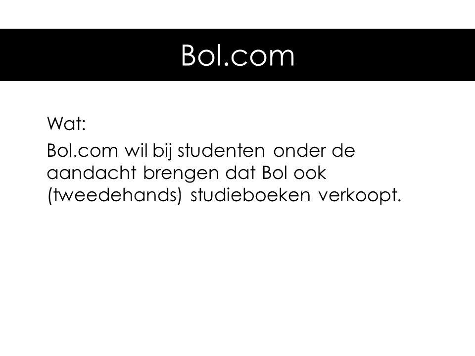 Voorbeeld: Grolsch Bol.com Wat: Bol.com wil bij studenten onder de aandacht brengen dat Bol ook (tweedehands) studieboeken verkoopt.