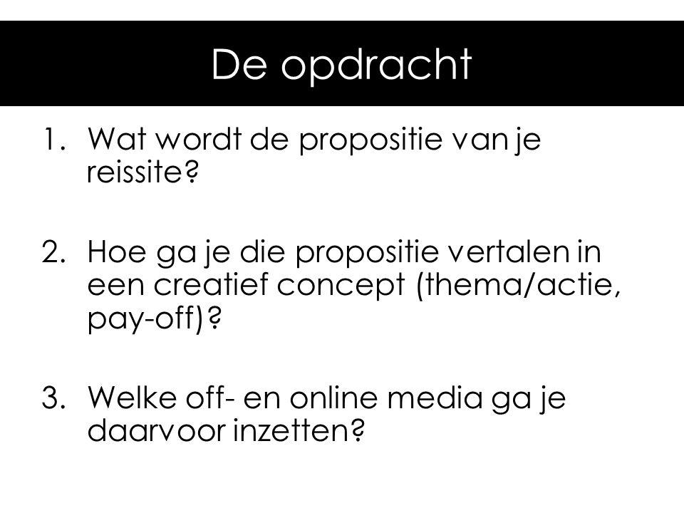 1.Wat wordt de propositie van je reissite? 2.Hoe ga je die propositie vertalen in een creatief concept (thema/actie, pay-off)? 3.Welke off- en online