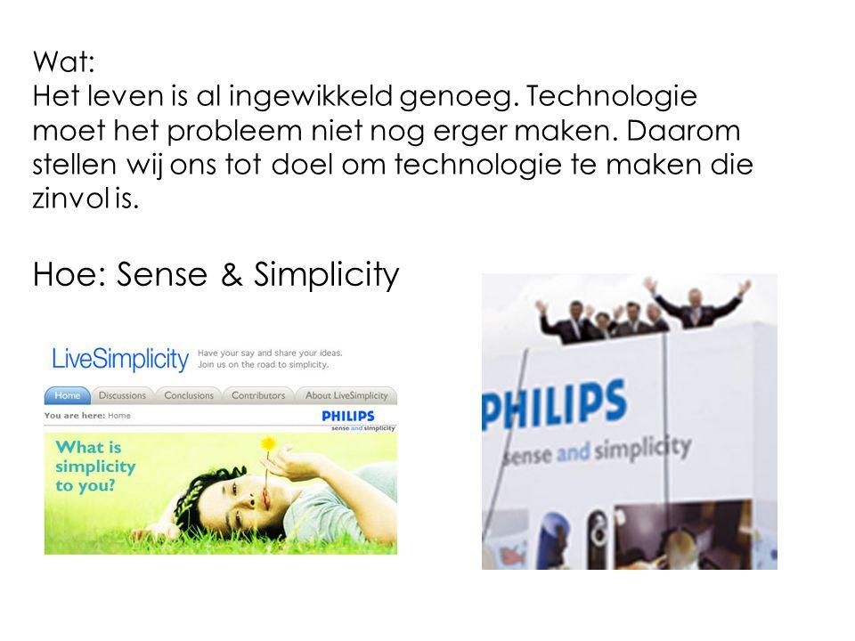 Wat: Het leven is al ingewikkeld genoeg. Technologie moet het probleem niet nog erger maken. Daarom stellen wij ons tot doel om technologie te maken d