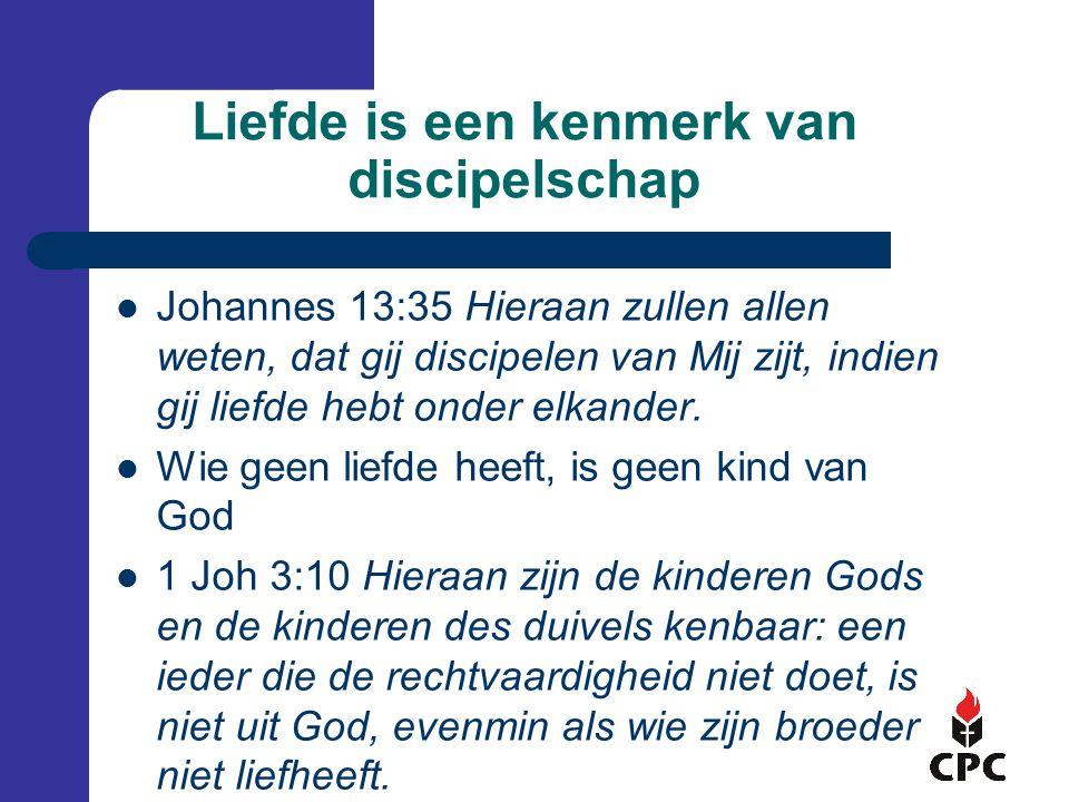Liefde is een kenmerk van discipelschap  Johannes 13:35 Hieraan zullen allen weten, dat gij discipelen van Mij zijt, indien gij liefde hebt onder elkander.
