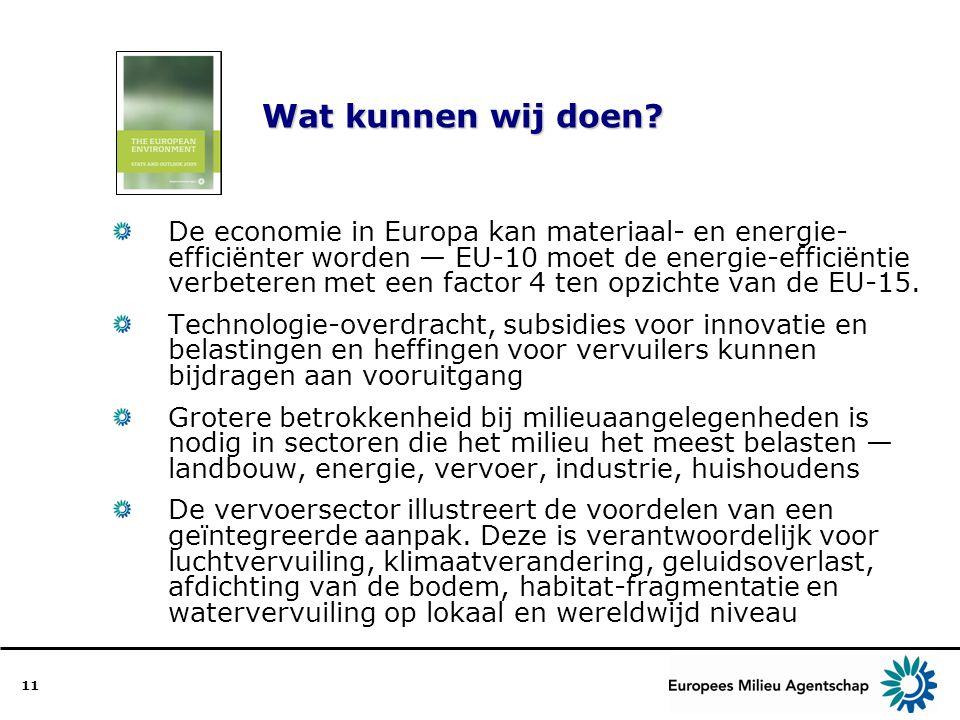 11 Wat kunnen wij doen? Wat kunnen wij doen? De economie in Europa kan materiaal- en energie- efficiënter worden — EU-10 moet de energie-efficiëntie v