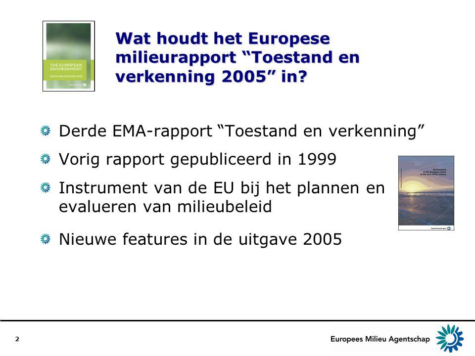 """2 Wat houdt het Europese milieurapport """"Toestand en verkenning 2005"""" in? Derde EMA-rapport """"Toestand en verkenning"""" Vorig rapport gepubliceerd in 1999"""